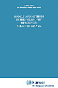 Models and Methods in the Philosophy of Science: Selected Essays