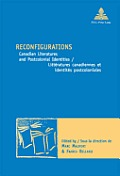 Reconfigurations: Canadian Literatures and Postcolonial Identities / Litt?ratures Canadiennes Et Identit?s Postcoloniales