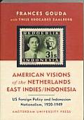 American Visions of the Netherlands East Indies Indonesia Us Foreign Policy & Indonesian Nationalism 1920 1949