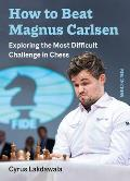 How to Beat Magnus Carlsen Exploring the Most Difficult Challenge in Chess