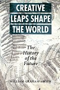 Creative Leaps That Shaped the World: The History of the Future