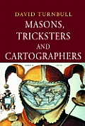 Masons, Tricksters and Cartographers: Comparative Studies in the Sociology of Scientific and Indigenous Knowledge