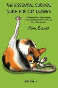 The Essential Survival Guide for Cat Owners: The Illustrated Dark Humor Companion to Help You Understand Your Pet Kitten and Why It Drives You Mad