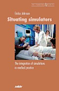 Situating Simulators: The Integration of Simulations in Medical Practice