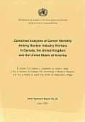 Combined Analyses of Cancer Mortality among Nuclear Industry Workers in Canada, the United Kingdom & the United States of America