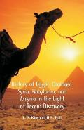 History Of Egypt, Chald?a, Syria, Babylonia, And Assyria In The Light Of Recent Discovery
