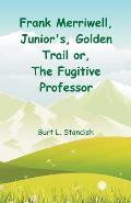 Frank Merriwell, Junior's, Golden Trail: The Fugitive Professor