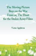 The Moving Picture Boys on the War Front: Or, The Hunt for the Stolen Army Films