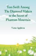 Tom Swift Among The Diamond Makers: The Secret of Phantom Mountain