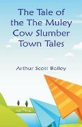 The Tale of the The Muley Cow Slumber-Town Tales