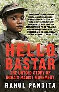 Hello Bastar The Untold Story of Indias Maoist Movement