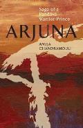 Arjuna Saga of a Warrior Prince