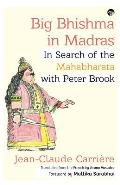 Big Bhishma in Madras: In Search of the Mahabharata with Peter Brook