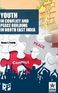 Youth in Conflict and Peace Building in North East India