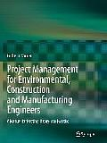 Project Management for Environmental, Construction and Manufacturing Engineers: A Manual for Putting Theory Into Practice
