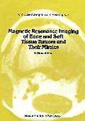 Magnetic Resonance Imaging of Bone and Soft Tissue Tumors and Their Mimics: A Clinical Atlas