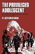 The Privileged Adolescent: An Outline of the Physical and Mental Problems of the Student Society