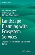 Landscape Planning with Ecosystem Services: Theories and Methods for Application in Europe