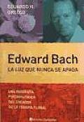 Edward Bach - La Luz Que Nunca Se Apaga