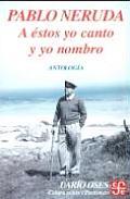 A Estos Yo Canto Y Yo Nombro Escritores en la Obra de Pablo Neruda Antologia