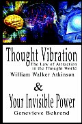 Thought Vibration or the Law of Attraction in the Thought World & Your Invisible Power By William Walker Atkinson and Genevieve Behrend - 2 Bestseller
