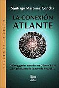 La Conexion Atlante: de los Gigantes del Genesis A los Tripulantes de la Nave de Roswell
