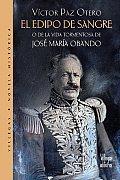 El Edipo de Sangre: O de la Vida Tormentosa de Jose Maria Obando (Coleccion Dorada)
