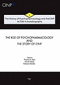 The History of Psychopharmacology and the CINP, As Told in Autobiography: The rise of Psychopharmacology and the story of CINP