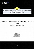 The History of Psychopharmacology and the Cinp - As Told in Autobiography: The Triumph of Psychopharmacology and the Story of Cinp