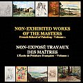 Non-Exhibited Works of the Masters - French School of Painting - Volume 1