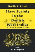 Slave Society in the Danish West Indies: St. Thomas, St. John and St. Croix