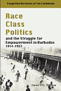 Race Class Politics and the Struggle for Empowerment in Barbados, 1914-1937