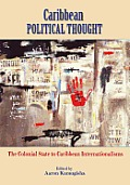 Caribbean Political Thought The Colonial State To Caribbean Internationalisms