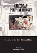Caribbean Political Thought - Theories of the Post-Colonial State