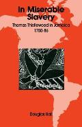 In Miserable Slavery: Thomas Thistlewood in Jamaica, 1750-86