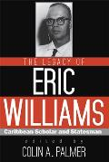 The Legacy of Eric Williams: Caribbean Scholar and Statesman