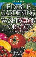 Edible Gardening for Washington & Oregon Vegetables Fruits Herbs & Seeds