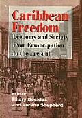 Caribbean Freedom Society & Economy From Emancipation To The Present