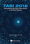 Anticipating the Next Discoveries in Particle Physics (Tasi 2016) - Proceedings of the 2016 Theoretical Advanced Study Institute in Elementary Particl