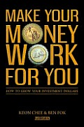 Make Your Money Work For You: How to Grow Your Investment Dollars