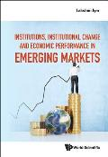 Institutions, Institutional Change and Economic Performance in Emerging Markets