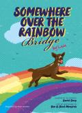 Somewhere Over the Rainbow Bridge: Coping with the Loss of Your Dog by Leia