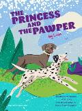 The Princess and the Pawper: A Doggy Tale of Compassion by Leia