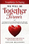 Boundaries In Dating: WE WILL BE TOGETHER FOREVER - The Simple Yet Overlooked Dating book For Men and Dating Book For Women To Gros Healthy