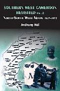 Southern West Cameroon Revisited Volume Two. North-South West Nexus 1858-1972