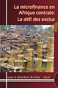 La Microfinance En Afrique Centrale: Le D?fi Des Exclus