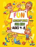 Fun Activity book for kids ages 4-8: Fun Activities Workbook Game For Everyday Learning, Coloring, Dot to Dot, Puzzles, Mazes, Word Search and More!