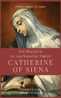 The Dialogue of the Seraphic Virgin Catherine of Siena (Illustrated): Easy to read Layout