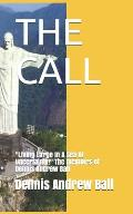 The Call: Living Large In A Sea Of Uncertainty! The memoirs of Dennis Andrew Ball