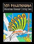 101 Paleofauna Educational Dinosaur Coloring Book: Dinosaur Book for Kids Coloring Fun and Awesome Fantastic Dinosaur Coloring Book for Boys, Girls, T